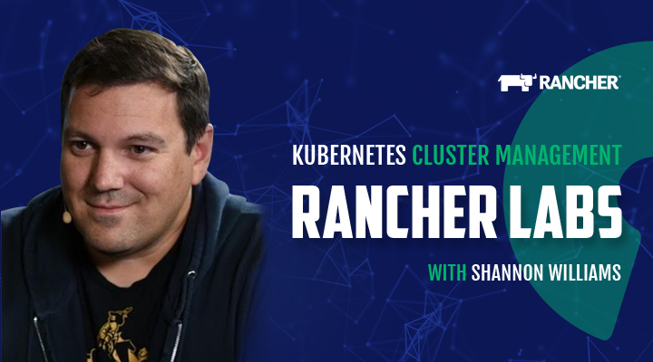 Rancher Labs witrh Shannon Williams