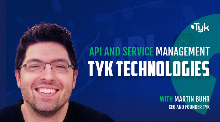 API and Service Management TYK Technologies with Martin Buhr