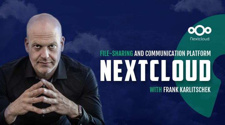 Episode 10: Nextcloud - File Sharing Platform with Frank Karlitschek