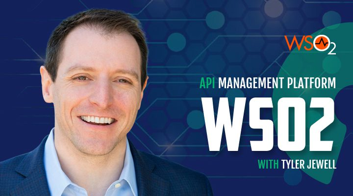 Episode 19: WSO2 - API Management Platform with Tyler Jewell
