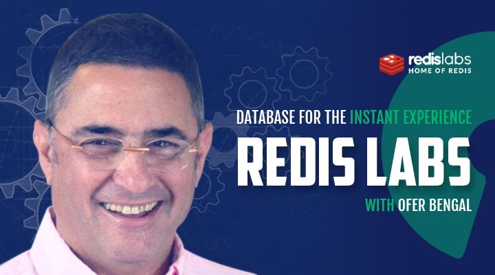 Episode 20: Redis Labs - Database for the Instant Experience with Ofer Bengal