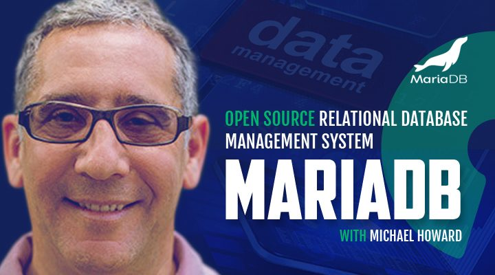 Episode 3: MariaDB - Open Source RDBMS with Michael Howard